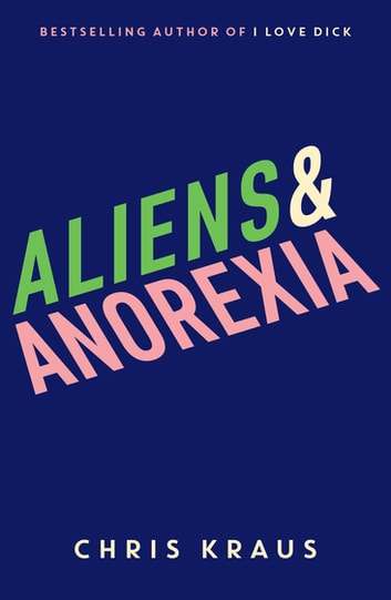 Aliens & Anorexia ebook by Chris Kraus