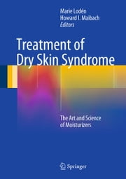 Treatment of Dry Skin Syndrome - The Art and Science of Moisturizers ebook by Marie Lodén,Howard I. Maibach