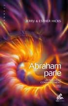 Abraham parle, Tome II - Un nouveau commencement ebook by Esther Hicks, Jerry Hicks