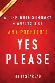 Summary of Yes Please - by Amy Poehler | Includes Analysis ebook by Instaread Summaries