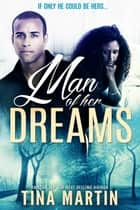 Man of Her Dreams (A Standalone Happily Ever After Romance) ebook by Tina Martin