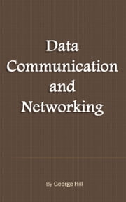 Data Communication and Networking ebook by George Hill