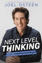 Next Level Thinking - 10 Powerful Thoughts for a Successful and Abundant Life ebook by Joel Osteen