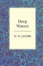 Deep Waters ebook by W. W. Jacobs