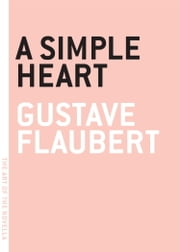 A Simple Heart ebook by Gustave Flaubert,Charlotte Mandell