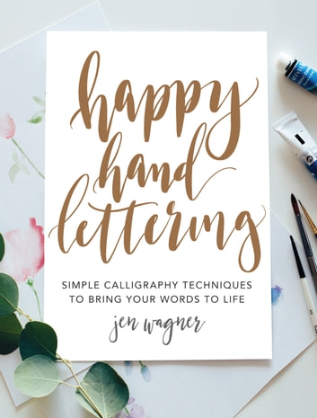 Happy Hand Lettering - Simple Calligraphy Techniques to Bring Your Words to Life ebook by Jen Wagner