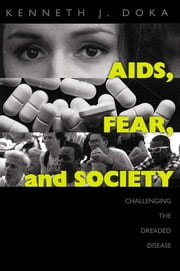 AIDS, Fear and Society - Challenging the Dreaded Disease ebook by Kenneth J. Doka