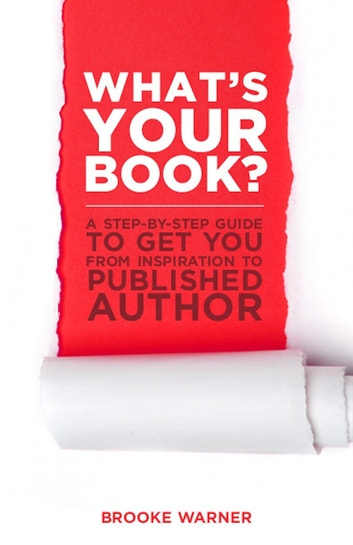 What's Your Book? - A Step-by-Step Guide to Get You from Inspiration to Published Author ebook by Brooke Warner