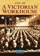 Life in a Victorian Workhouse ebook by Peter Higginbotham
