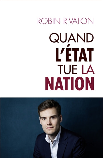 Quand l'Etat tue la Nation ebook by Robin RIVATON