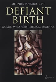 Defiant Birth - Women Who Resist Medical Eugenics ebook by Melinda Tankard Reist