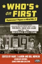 Who's on First: Replacement Players in World War II ebook by Bill Nowlin