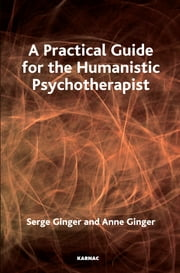 A Practical Guide for the Humanistic Psychotherapist ebook by Anne Ginger,Serge Ginger,Jean-Marc Jacot