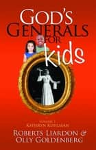 God's Generals for Kids/Kathryn Kuhlman ebook by Roberts Liardon, Olly Goldenberg