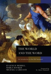 The World and the Word: An Introduction to the Old Testament ebook by Eugene H. Merrill,Mark Rooker,Michael A. Grisanti