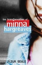 The Transformation of Minna Hargreaves ebook by Fleur Beale