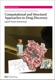 Computational and Structural Approaches to Drug Discovery: Ligand-Protein Interactions ebook by Stroud, Robert