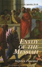 Envoy of the Messiah: On Acts of the Apostles 16-28 ebook by Stephen Pimentel