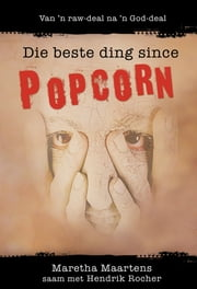 Die beste ding since popcorn (eBoek) - Van 'n raw-deal na 'n God-deal ebook by Kobo.Web.Store.Products.Fields.ContributorFieldViewModel
