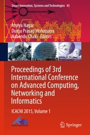 Proceedings of 3rd International Conference on Advanced Computing, Networking and Informatics - ICACNI 2015, Volume 1 ebook by Atulya Nagar,Durga Prasad Mohapatra,Nabendu Chaki