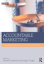 Accountable Marketing - Linking marketing actions to financial performance ebook by David W Stewart,Craig T. Gugel