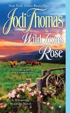 Wild Texas Rose ebook by Jodi Thomas