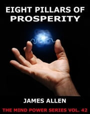 Eight Pillars Of Prosperity - Extended Annotated Edition ebook by James Allen