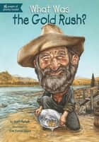 What Was the Gold Rush? ebook by Joan Holub,Tim Tomkinson