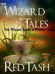The Wizard Takes a Fitness Class - The Wizard Tales, #2 ebook by Red Tash