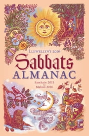 Llewellyn's 2016 Sabbats Almanac - Samhain 2015 to Mabon 2016 ebook by Llewellyn,Dallas Jennifer Cobb,Natalie Zaman,Suzanne Ress,Elizabeth Barrette,Diana Rajchel,Susan Pesznecker,Eilidh Grove,Magenta Griffith,Tess Whitehurst,Blake Octavian Blair,Doreen Shababy,Linda Raedisch,April Elliott Kent