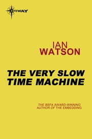 The Very Slow Time Machine ebook by Ian Watson