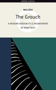 The Grouch (A Modern Version of The Misanthrope) ebook by Ranjit Bolt