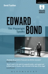 Edward Bond: The Playwright Speaks ebook by David Tuaillon,Edward Bond,David Tuaillon