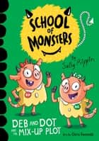 Deb and Dot and the Mix-Up Plot - School of Monsters #3 ebook by Sally Rippin, Chris Kennett