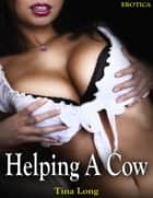 Erotica: Helping a Cow ebook by Tina Long