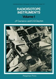 Radioisotope Instruments - International Series of Monographs in Nuclear Energy ebook by J. F. Cameron,C. G. Clayton