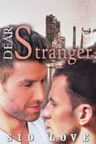 Dear Stranger ebook by Sid Love