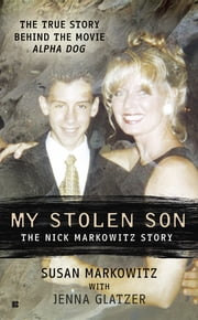 My Stolen Son - The Nick Markowitz Story ebook by Susan Markowitz,Jenna Glatzer