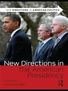 New Directions in the American Presidency ebook by Lori Cox Han