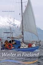 Winter in Fireland - A Patagonian Sailing Adventure e-bok by Nicholas Coghlan