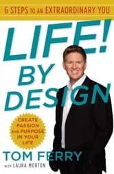 Life! By Design - 6 Steps to an Extraordinary You ebook by Tom Ferry,Laura Morton