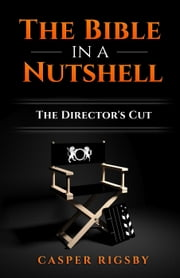 The Bible in a Nutshell: The Director's Cut ebook by Casper Rigsby
