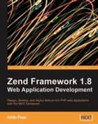 Zend Framework 1.8 Web Application Development ebook by Keith Pope