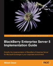 BlackBerry Enterprise Server 5 Implementation Guide ebook by Mitesh Desai