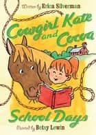 Cowgirl Kate and Cocoa: School Days ebook by Erica Silverman, Betsy Lewin
