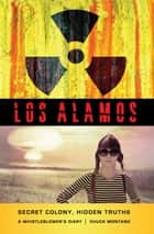 Los Alamos - A Whistleblower's Diary ebook by Chuck Montano