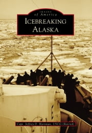 Icebreaking Alaska ebook by Capt. Jeffrey D. Hartman USCG (Retired)