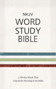 NKJV Word Study Bible - 1,700 Key Words that Unlock the Meaning of the Bible ebook by Thomas Nelson