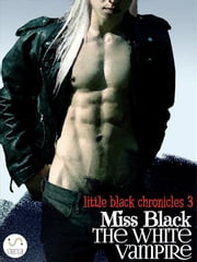 The White Vampire ebook by Miss Black