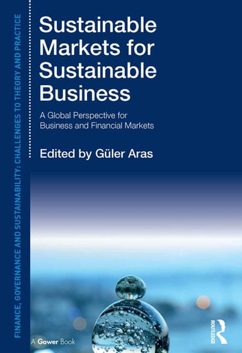 Sustainable Markets for Sustainable Business - A Global Perspective for Business and Financial Markets ebook by Güler Aras